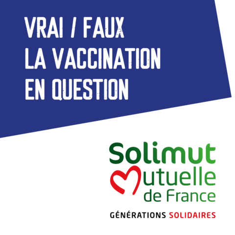 Solimut : Vrai / faux, la vaccination en question